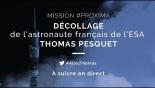 #Proxima - Décollage de Thomas Pesquet en direct
